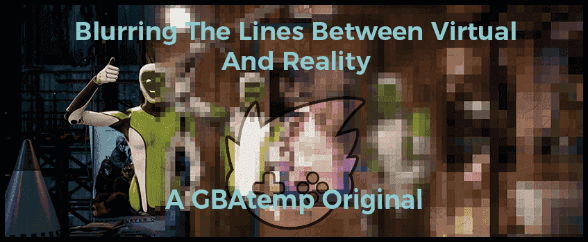 Blurring the lines between virtual and reality - A GBAtemp Original.png