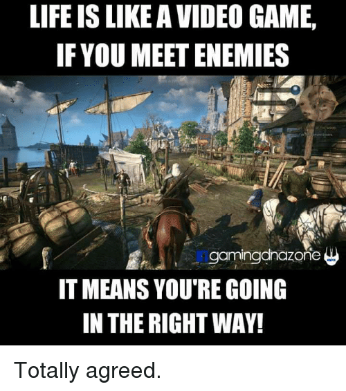 life-is-like-a-video-game-if-you-meet-enemies-24260357.png